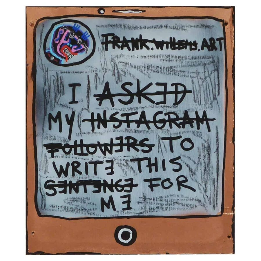 I ASKED MY INSTAGRAM FOLLOWERS TO WRITE THIS SENTENCE FOR ME - Frank Willems