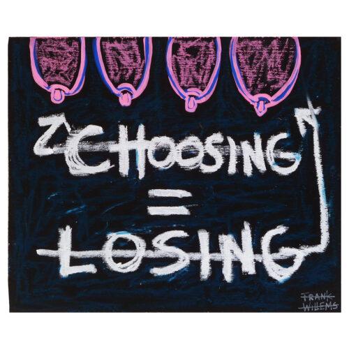 CHOOSING = LOSING - Frank Willems