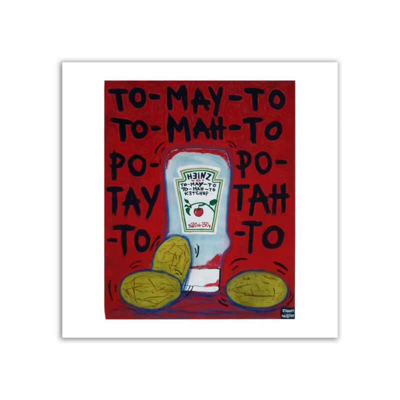 LIMITED EDT. ART PRINT - TO-MAY-TO TO-MAH-TO, PO-TAY-TO PO-TAH-TO