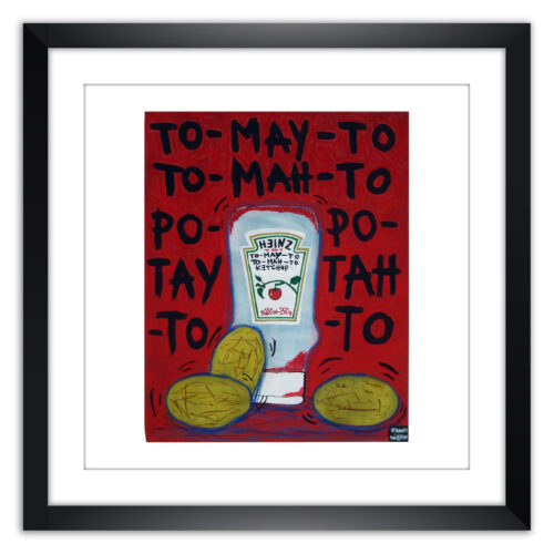 Limited prints - TO-MAY-TO TO-MAH-TO, PO-TAY-TO PO-TAH-TO framed - Frank Willems