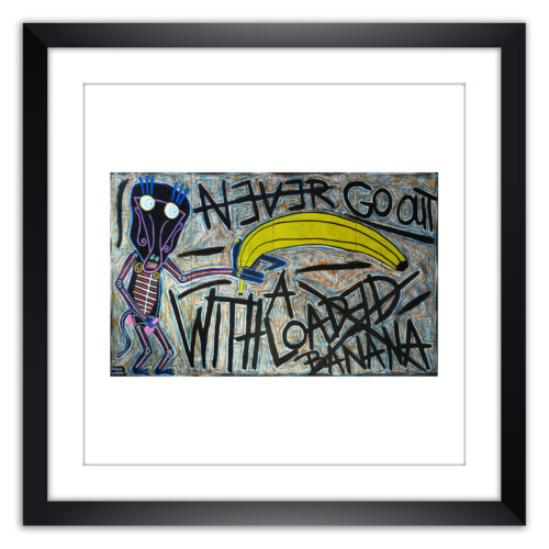 Limited prints - NEVER GO OUT WITH A LOADED BANANA framed 0 - Frank Willems